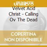 Velvet Acid Christ - Calling Ov The Dead cd musicale di VELVET ACID CHRIST