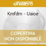 Kmfdm - Uaioe cd musicale di KMFDM