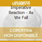Imperative Reaction - As We Fall cd musicale di Reaction Imperative
