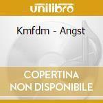 Kmfdm - Angst cd musicale di KMFDM