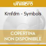 Kmfdm - Symbols cd musicale di KMFDM