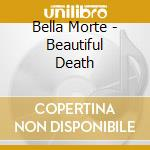 Bella Morte - Beautiful Death cd musicale di Morte Bella