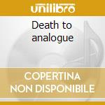 Death to analogue cd musicale di K-julien