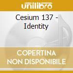 Cesium 137 - Identity cd musicale di CESIUM 137