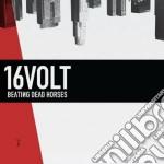16 Volt - Beating Dead Horses cd musicale di Volt 16