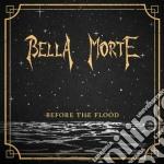 Bella Morte - Before The Flood cd musicale di Morte Bella