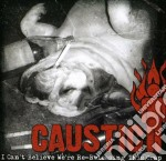 I can't believe we are re-releasing cd musicale di Caustic