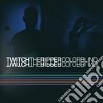 Twitch The Ripper - Colorblind cd musicale di Twitch the ripper