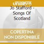 Songs of scotland cd musicale di Jo Stafford
