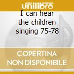 I can hear the children singing 75-78 cd musicale