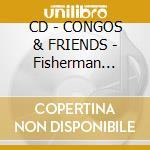 CD - CONGOS & FRIENDS - Fisherman Style cd musicale di CONGOS & FRIENDS