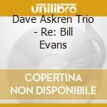 Dave Askren Trio - Re: Bill Evans cd musicale di Dave askren trio