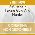 Aethenor - Faking Gold And Murder cd musicale di AETHENOR