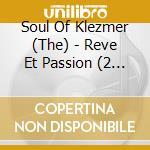 THE SOUL OF KLEZMER - REVE ET PASSION cd musicale di ARTISTI VARI