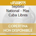 Septeto National - Mas Cuba Libres cd musicale di SEPTETO NACIONAL & GUESTS