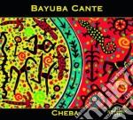 Cante Bayuba - Cheba cd musicale di Cante Bayuba