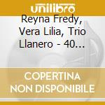 Reyna Fredy, Vera Lilia, Trio Llanero - 40 Venezuela cd musicale di ARTISTI VARI