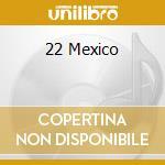 22 Mexico cd musicale di ARTISTI VARI