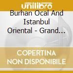 Burhan Ocal And Istanbul Oriental - Grand Bazaar cd musicale di ISTANBUL ORIENTAL ENSEMBLE