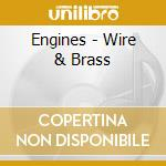 WIRE & BRASS                              cd musicale di ENGINES
