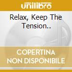 RELAX, KEEP THE TENSION..                 cd musicale di CHESHIRE ANDREW TRIO
