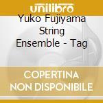 Yuko Fujiyama String Ensemble - Tag cd musicale di YUKO FUJIYAMA STRING