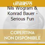 Nils Wogram & Konrad Bauer - Serious Fun cd musicale di NILS WOGRAM & KONRAD