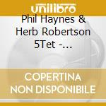 Phil Haynes & Herb Robertson 5Tet - Brooklyn-Berlin cd musicale di PHIL HAYNES & HERB R