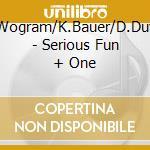 N.Wogram/K.Bauer/D.Duval - Serious Fun + One cd musicale di N.WOGRAM/K.BAUER/D.D