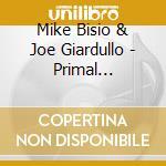 Mike Bisio & Joe Giardullo - Primal Intentions cd musicale di BISIO / GIARDULLO