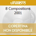 8 COMPOSITIONS 2001                       cd musicale di BRAXTON ANTHONY QUIN