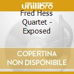 Fred Hess Quartet - Exposed cd musicale di HESS FRED QUARTET