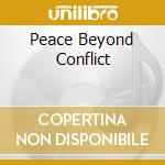 PEACE BEYOND CONFLICT                     cd musicale di GREENE/DRESSER