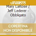 Mary LaRose / Jeff Lederer - Obbligato cd musicale di LA ROSE/DEDERER/SWEE