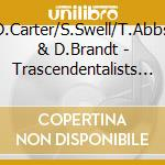 D.Carter/S.Swell/T.Abbs & D.Brandt - Trascendentalists... cd musicale di AA.VV.