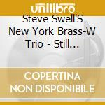 Steve Swell'S New York Brass-W Trio - Still In Movement cd musicale di SWELL STEVE