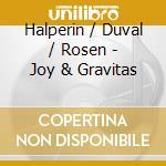 Halperin / Duval / Rosen - Joy & Gravitas cd musicale di HALPERIN/DUVAL/ROSEN