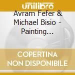 Avram Fefer & Michael Bisio - Painting Breath Stoking.. cd musicale di Avram fefer & michae