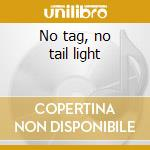 No tag, no tail light cd musicale di Shain Jon