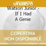 If i had a genie cd musicale di Junior Watson