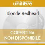 BLONDE REDHEAD                            cd musicale di Redhead Blonde