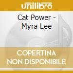 Cat Power - Myra Lee cd musicale di Power Cat