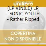 (LP VINILE) LP - SONIC YOUTH          - Rather Ripped lp vinile di SONIC YOUTH
