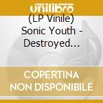 The destroyed r.-2lp 07 cd musicale di SONIC YOUTH