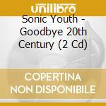 GOODBYE 20TH CENTURY cd musicale di SONIC YOUTH