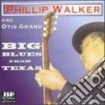 Phillip Walker & Otis Grand B.b. - Big Blues From Texas cd musicale di Phillip walker & oris grand b.