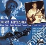 Johnny Littlejohn - When Your Best Friends... cd musicale di Littlejohn Johnny
