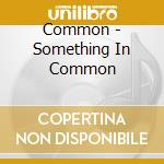 Common - Something In Common cd musicale di COMMON