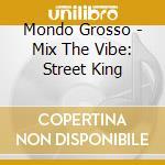 Mix the vibe cd musicale di Grosso Mondo