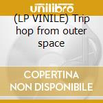 (LP VINILE) Trip hop from outer space lp vinile di The sound of infinit